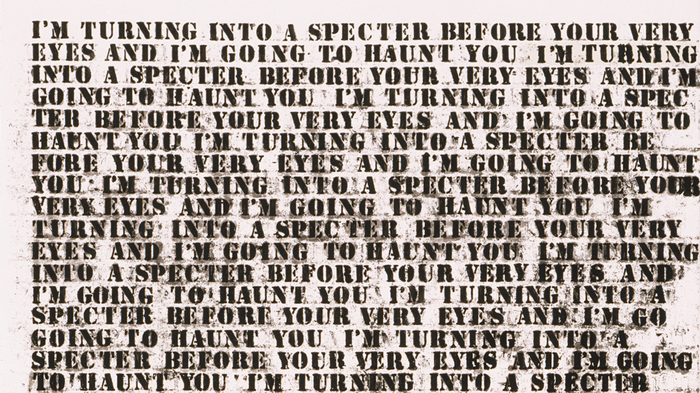 Untitled (I'm Turning Into a Specter before Your Very Eyes and I'm Going to Haunt You) (detail), 1992, by Glenn Ligon